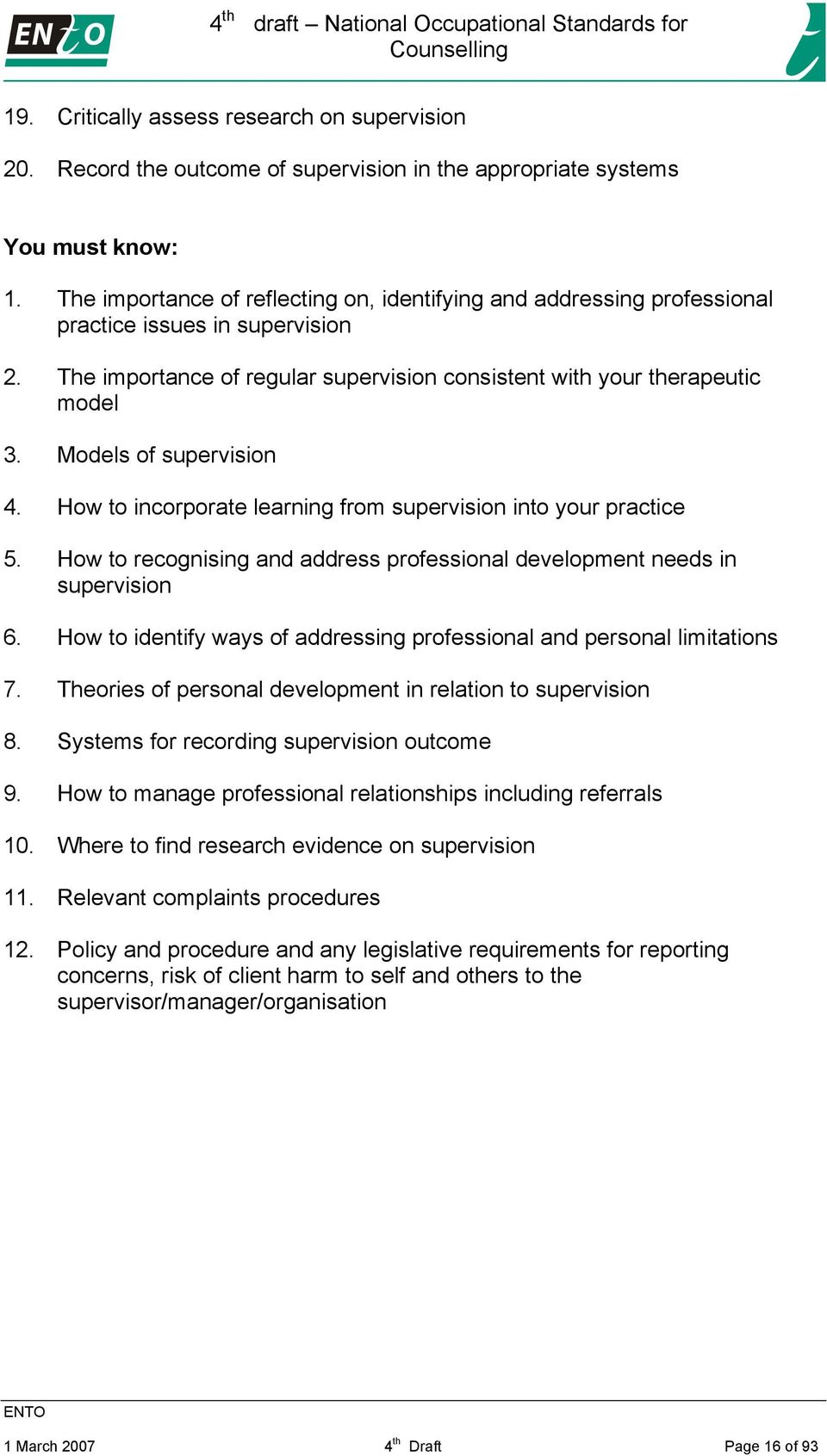 Models of supervision 4. How to incorporate learning from supervision into your practice 5. How to recognising and address professional development needs in supervision 6.