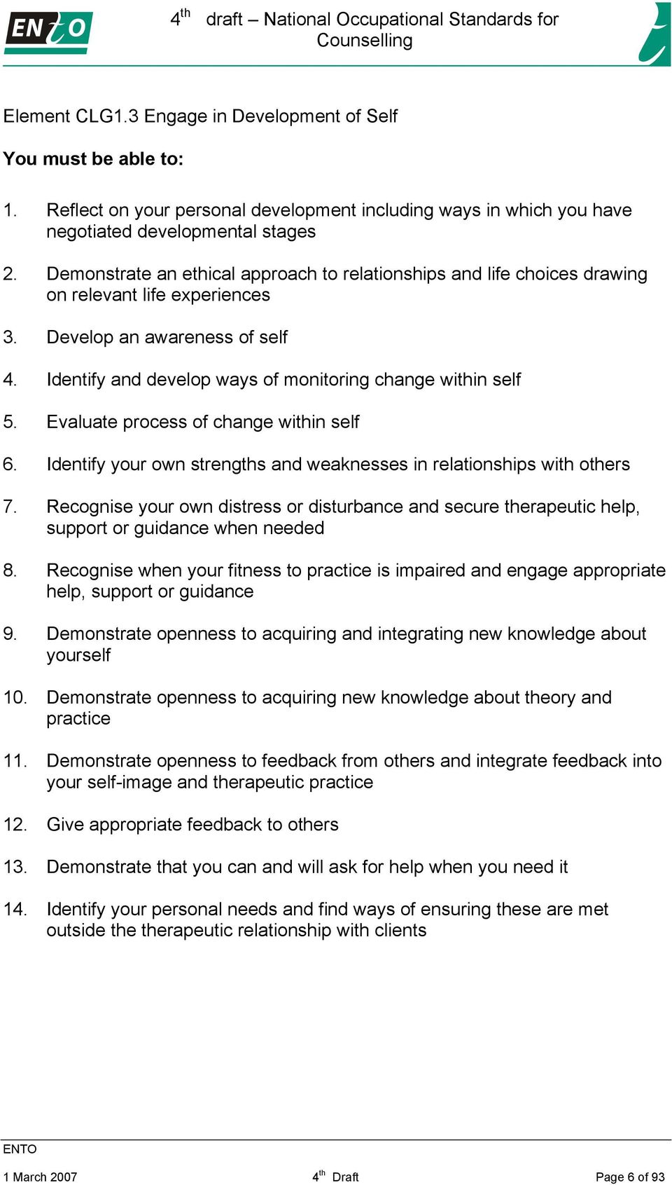 Evaluate process of change within self 6. Identify your own strengths and weaknesses in relationships with others 7.