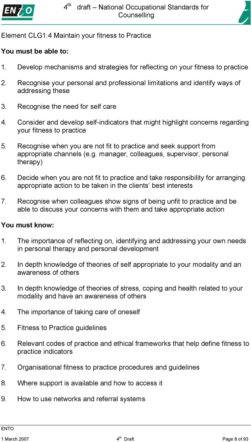 Consider and develop self-indicators that might highlight concerns regarding your fitness to practice 5. Recognise when you are not fit to practice and seek support from appropriate channels (e.g. manager, colleagues, supervisor, personal therapy) 6.