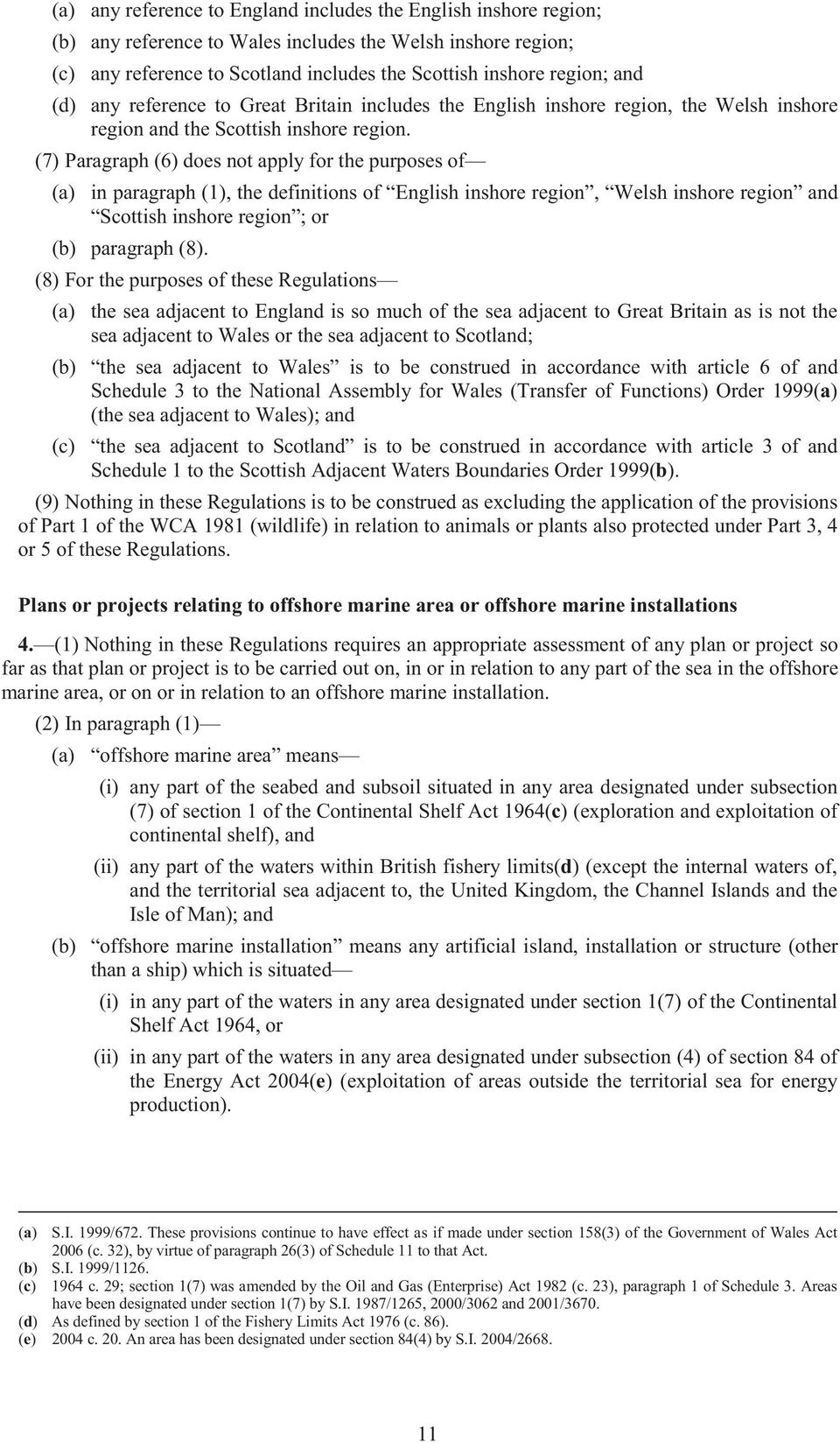 (7) Paragraph (6) does not apply for the purposes of (a) in paragraph (1), the definitions of English inshore region, Welsh inshore region and Scottish inshore region ; or (b) paragraph (8).