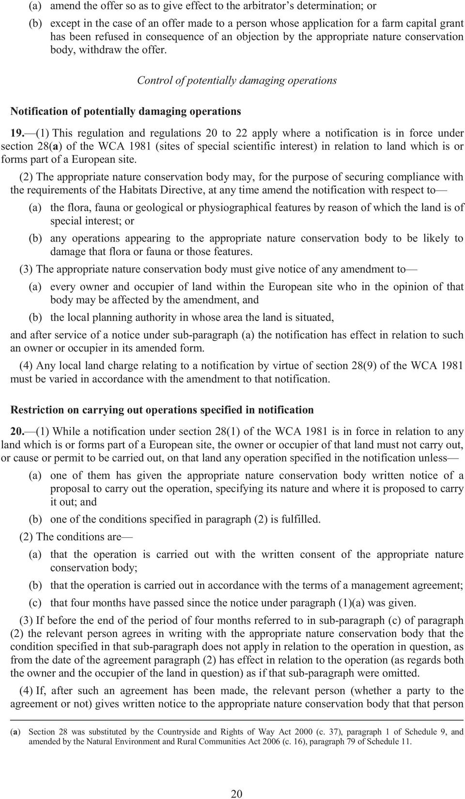 (1) This regulation and regulations 20 to 22 apply where a notification is in force under section 28(a) of the WCA 1981 (sites of special scientific interest) in relation to land which is or forms
