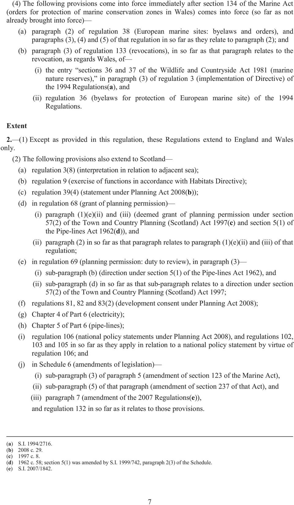 (b) paragraph (3) of regulation 133 (revocations), in so far as that paragraph relates to the revocation, as regards Wales, of (i) the entry sections 36 and 37 of the Wildlife and Countryside Act