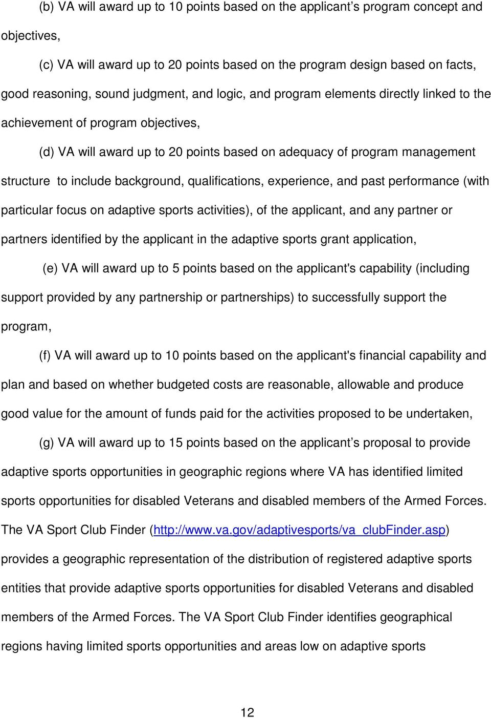 background, qualifications, experience, and past performance (with particular focus on adaptive sports activities), of the applicant, and any partner or partners identified by the applicant in the