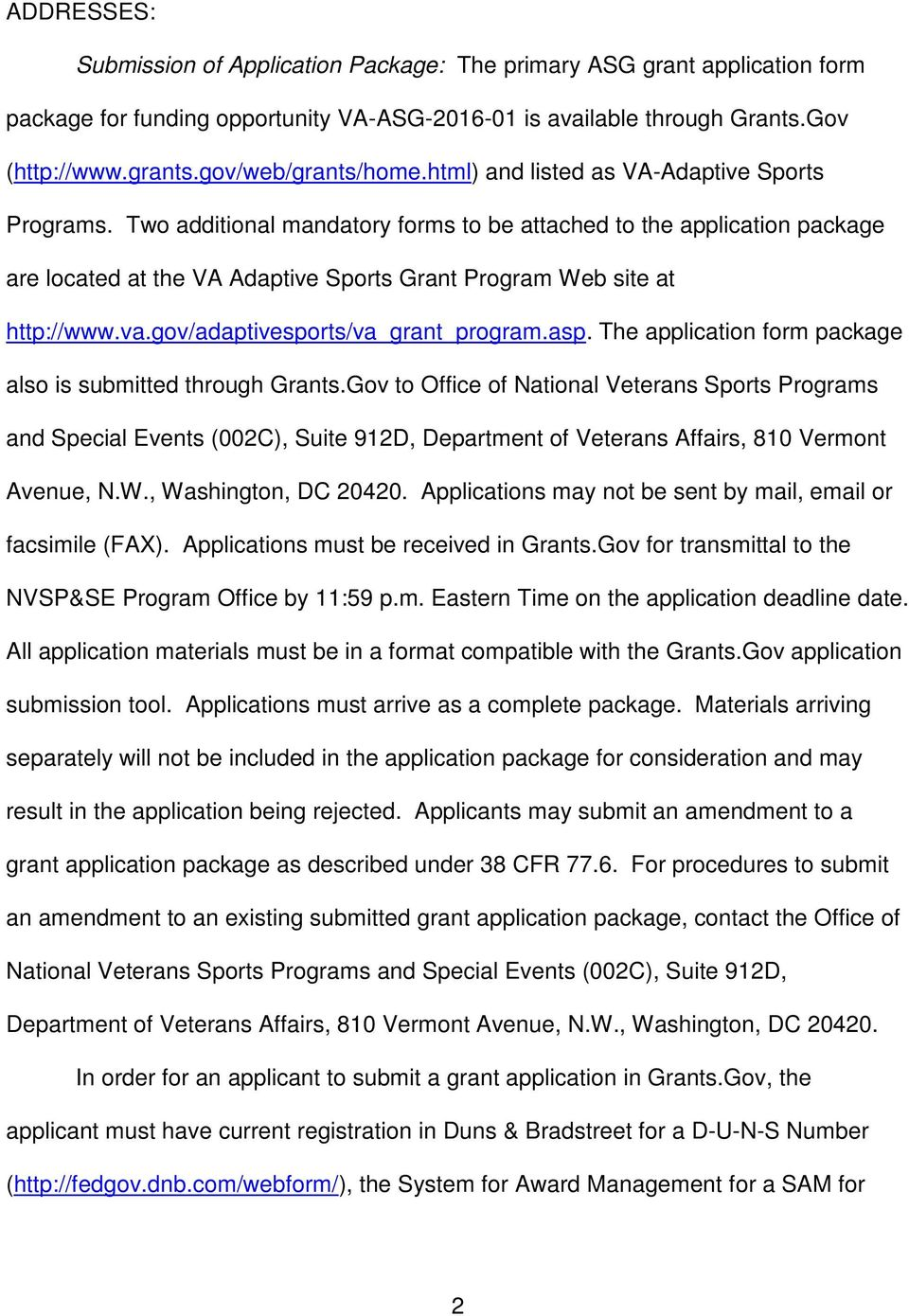 Two additional mandatory forms to be attached to the application package are located at the VA Adaptive Sports Grant Program Web site at http://www.va.gov/adaptivesports/va_grant_program.asp.