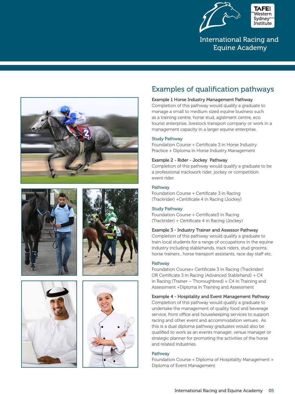Study Pathway Foundation Course + Certificate 3 in Horse Industry Practice + Diploma in Horse Industry Management Example 2 - Rider - Jockey Pathway Completion of this pathway would qualify a