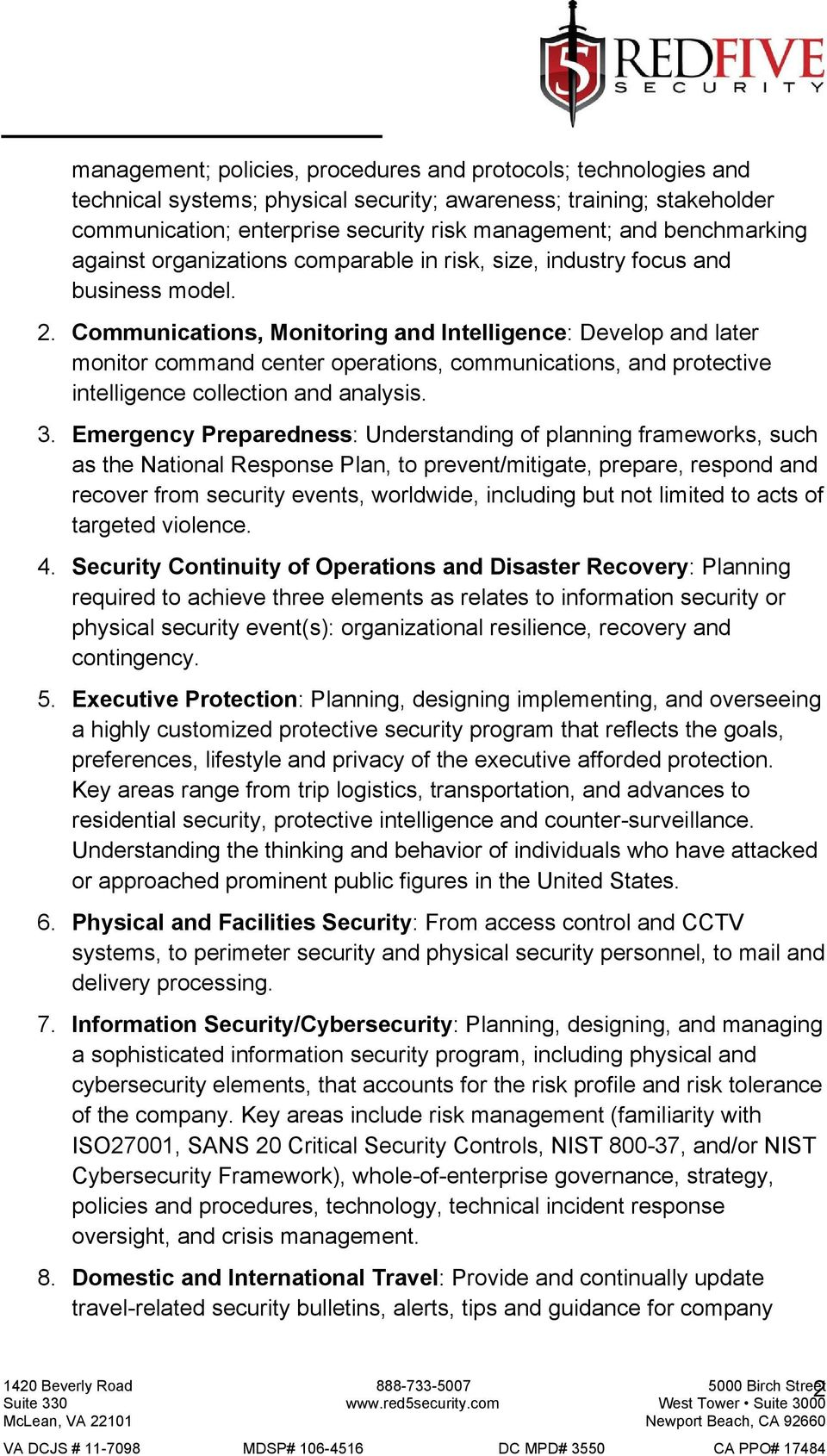 Communications, Monitoring and Intelligence: Develop and later monitor command center operations, communications, and protective intelligence collection and analysis. 3.