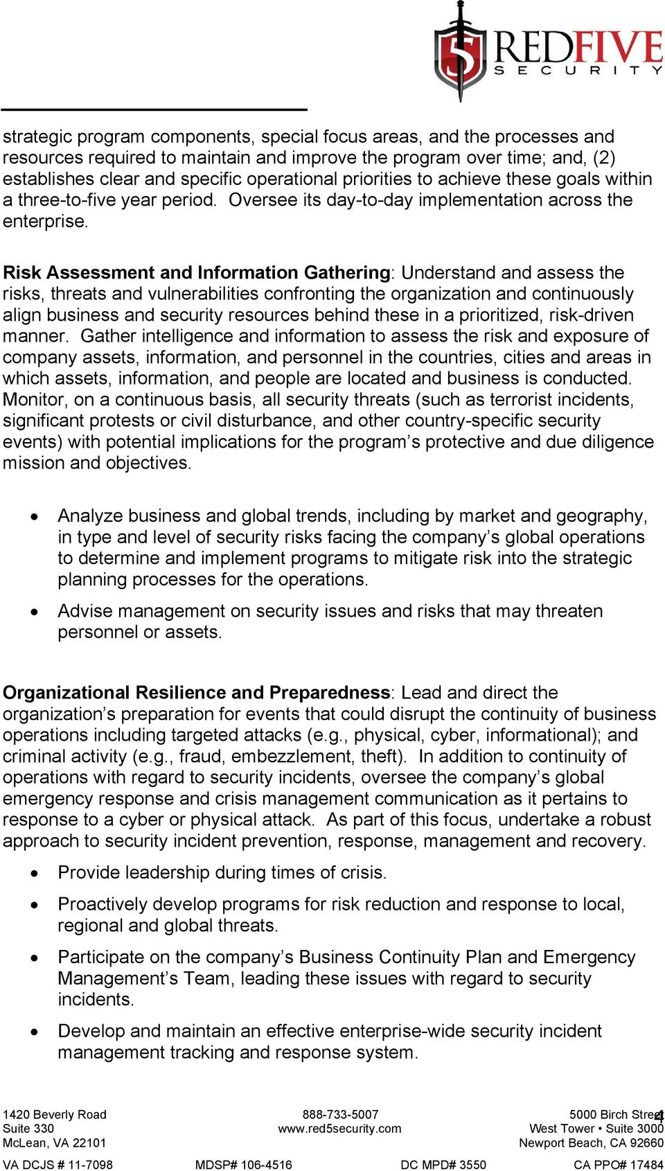 Risk Assessment and Information Gathering: Understand and assess the risks, threats and vulnerabilities confronting the organization and continuously align business and security resources behind