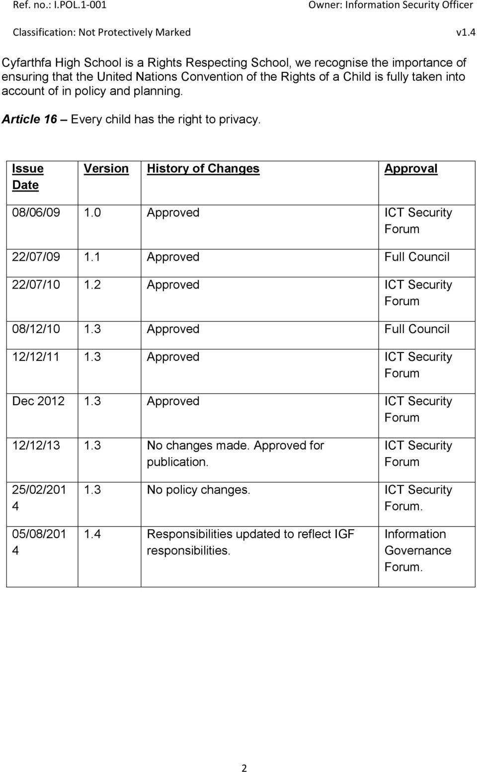 1 Approved Full Council 22/07/10 1.2 Approved ICT Security 08/12/10 1.3 Approved Full Council 12/12/11 1.3 Approved ICT Security Dec 2012 1.3 Approved ICT Security 12/12/13 1.