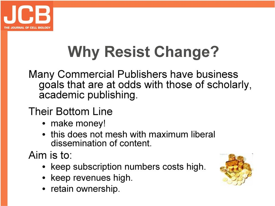 scholarly, academic publishing. Their Bottom Line make money!