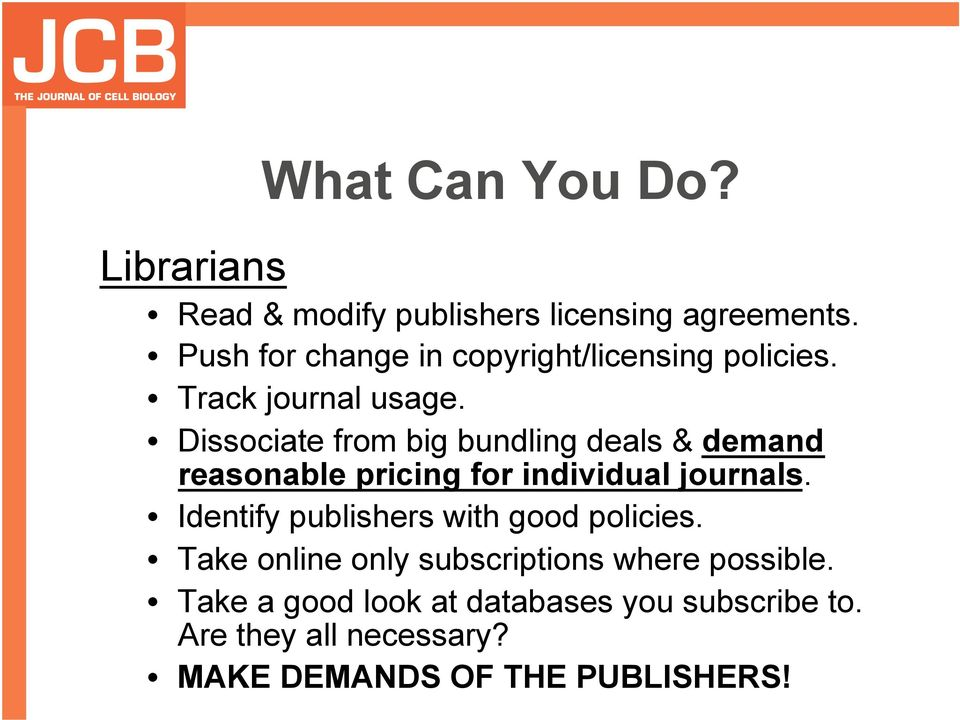 Dissociate from big bundling deals & demand reasonable pricing for individual journals.