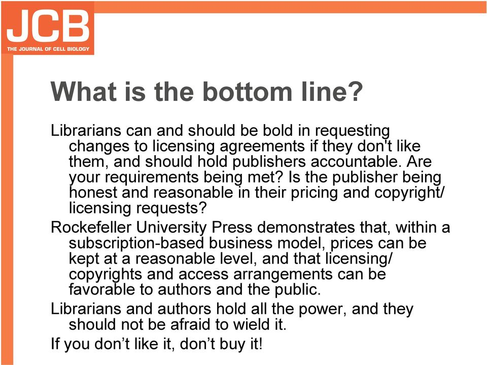 Are your requirements being met? Is the publisher being honest and reasonable in their pricing and copyright/ licensing requests?