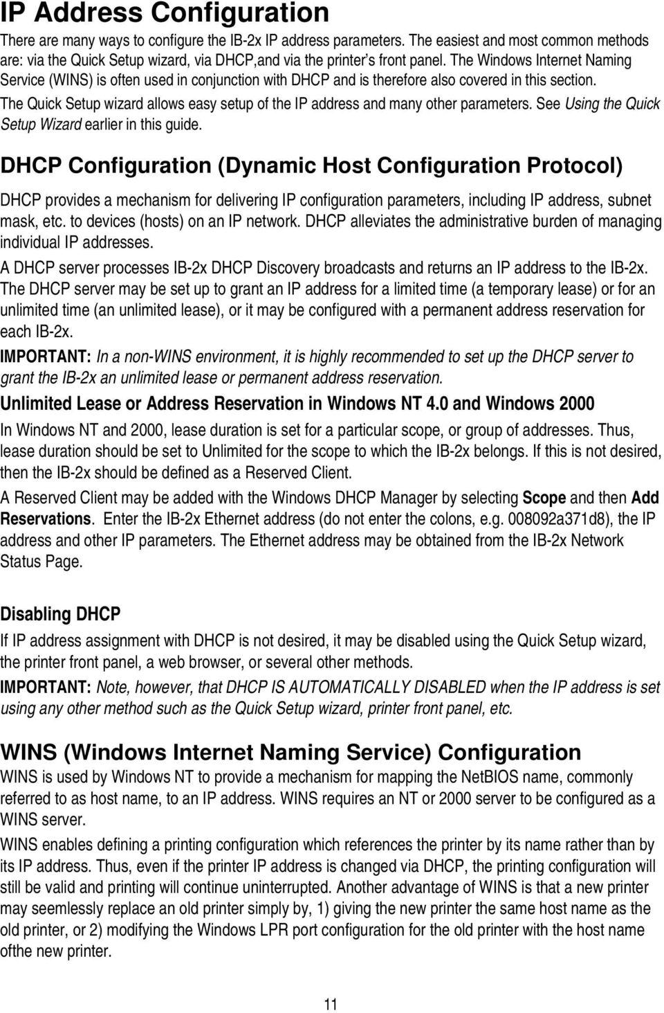 The Windows Internet Naming Service (WINS) is often used in conjunction with DHCP and is therefore also covered in this section.