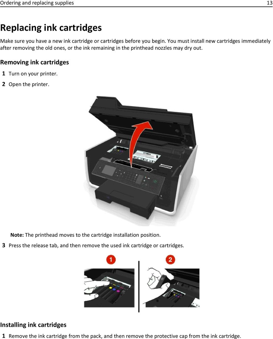 Removing ink cartridges 1 Turn on your printer. 2 Open the printer. Note: The printhead moves to the cartridge installation position.