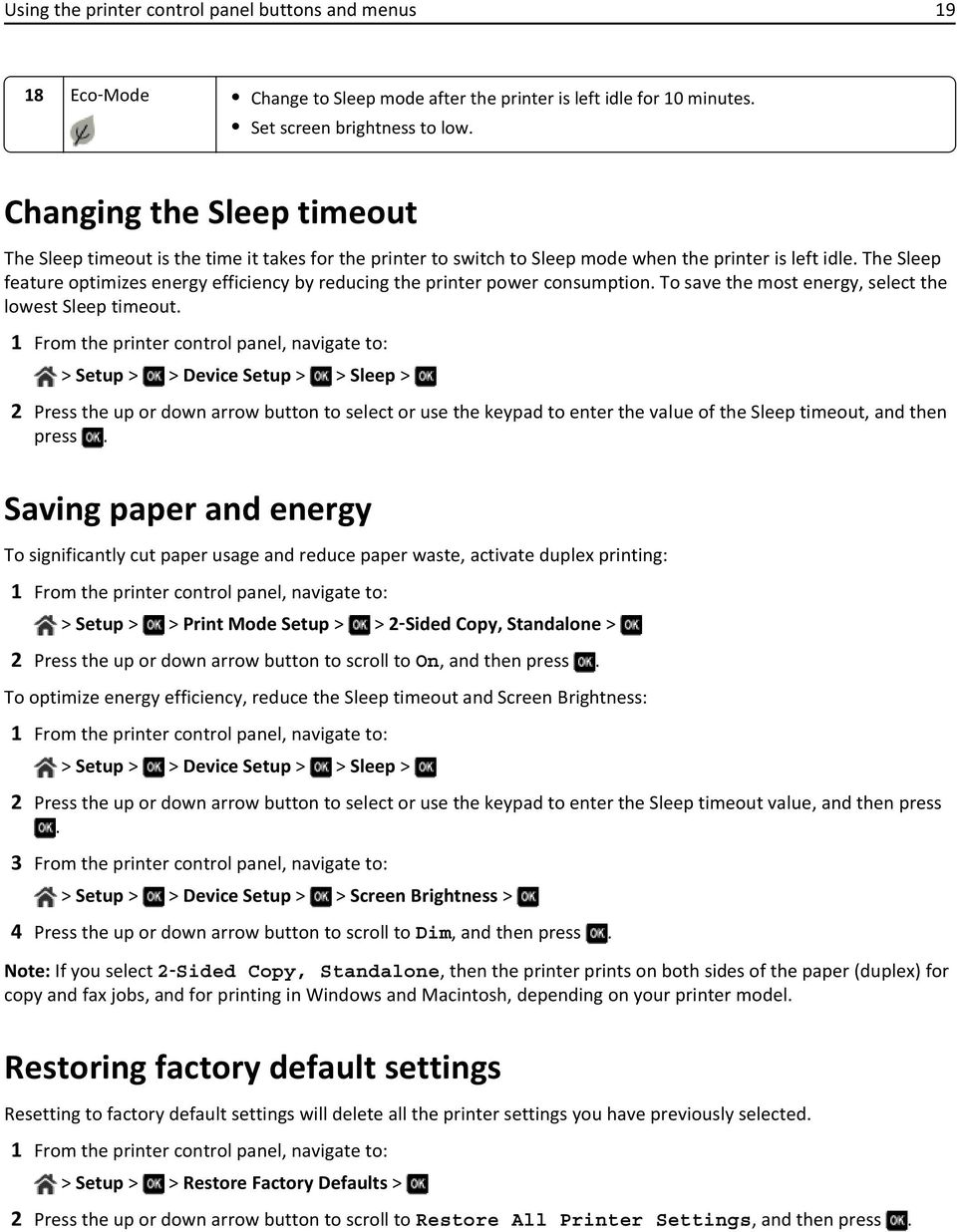 The Sleep feature optimizes energy efficiency by reducing the printer power consumption. To save the most energy, select the lowest Sleep timeout.