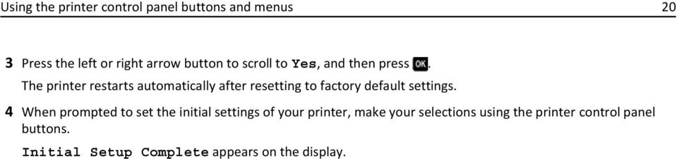 The printer restarts automatically after resetting to factory default settings.