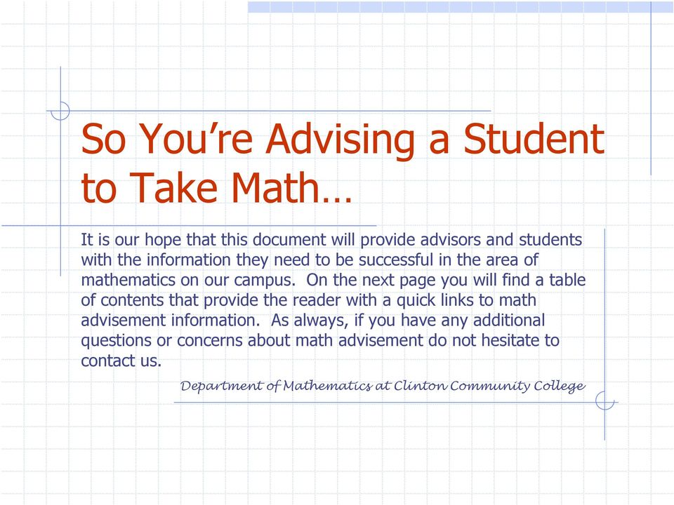 On the next page you will find a table of contents that provide the reader with a quick links to math advisement