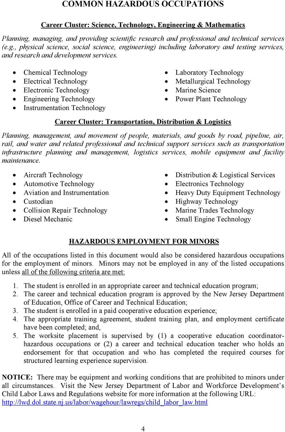 Career Cluster: Transportation, Distribution & Logistics Planning, management, and movement of people, materials, and goods by road, pipeline, air, rail, and water and related professional and