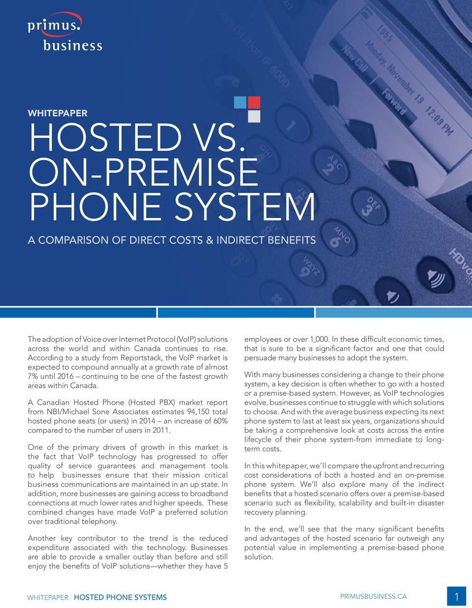 According to a study from Reportstack, the VoIP market is expected to compound annually at a growth rate of almost 7% until 2016 continuing to be one of the fastest growth areas within Canada.
