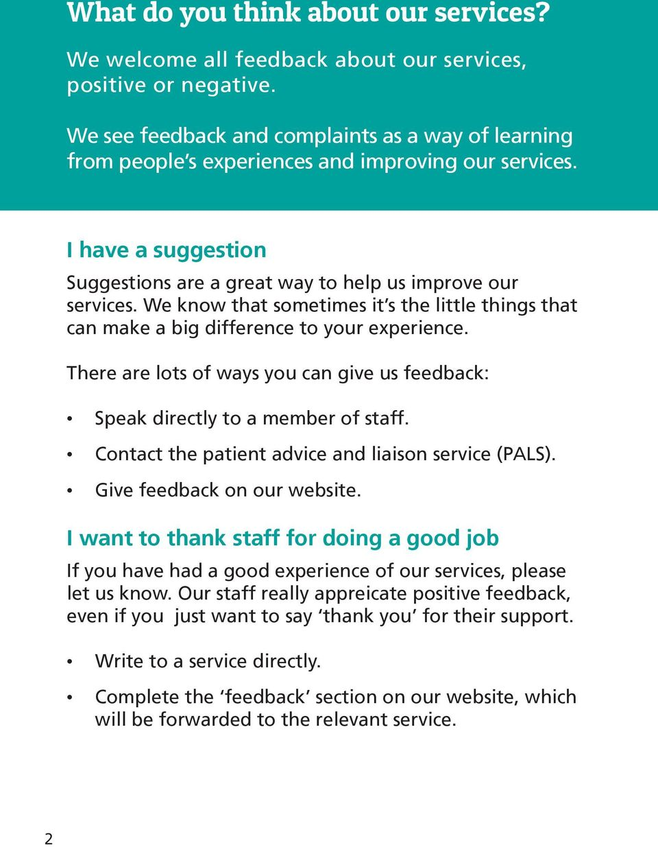 We know that sometimes it s the little things that can make a big difference to your experience. There are lots of ways you can give us feedback: Speak directly to a member of staff.
