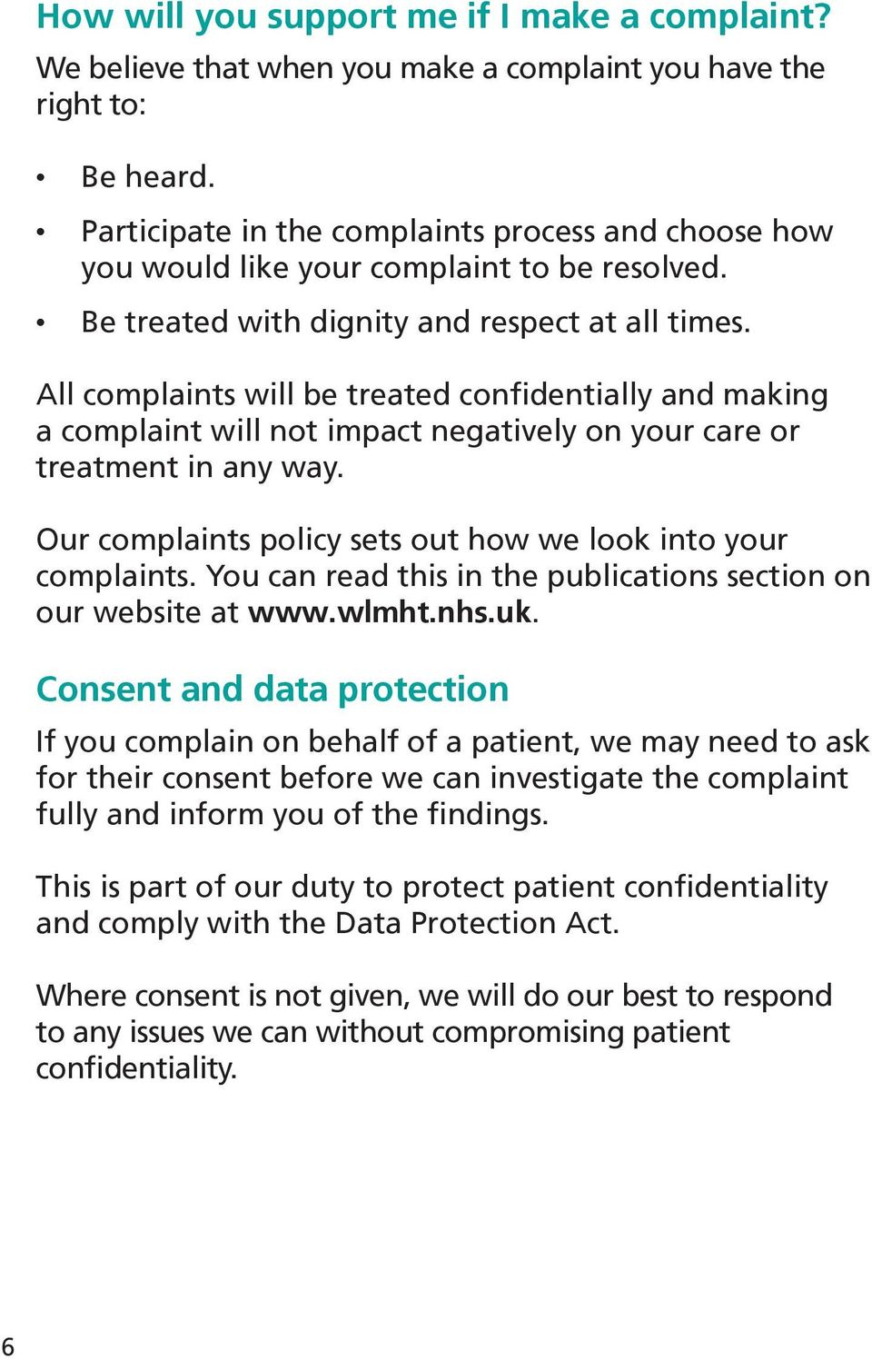 All complaints will be treated confidentially and making a complaint will not impact negatively on your care or treatment in any way. Our complaints policy sets out how we look into your complaints.