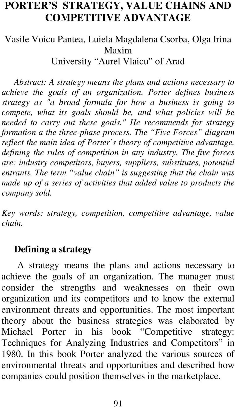 "Porter defines business strategy as ""a broad formula for how a business is going to compete, what its goals should be, and what policies will be needed to carry out these goals."