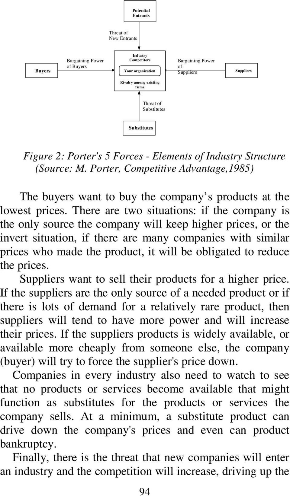 There are two situations: if the company is the only source the company will keep higher prices, or the invert situation, if there are many companies with similar prices who made the product, it will