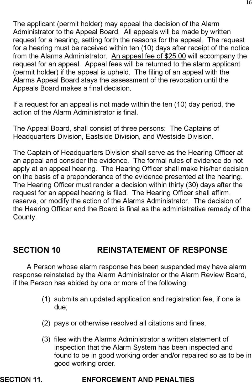 The request for a hearing must be received within ten (10) days after receipt of the notice from the Alarms Administrator. An appeal fee of $25.00 will accompany the request for an appeal.
