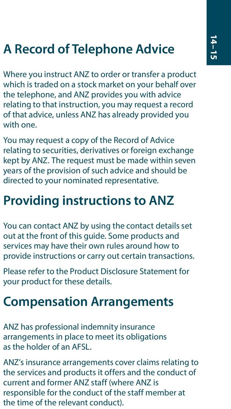 You may request a copy of the Record of Advice relating to securities, derivatives or foreign exchange kept by ANZ.