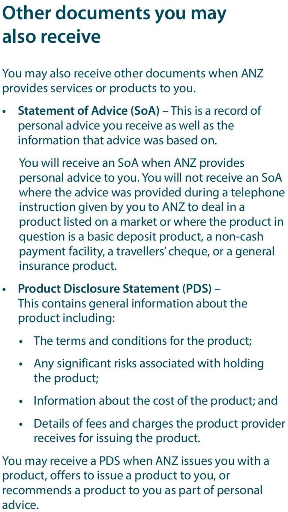 You will not receive an SoA where the advice was provided during a telephone instruction given by you to ANZ to deal in a product listed on a market or where the product in question is a basic