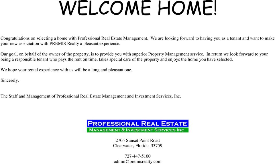 Our goal, on behalf of the owner of the property, is to provide you with superior Property Management service.