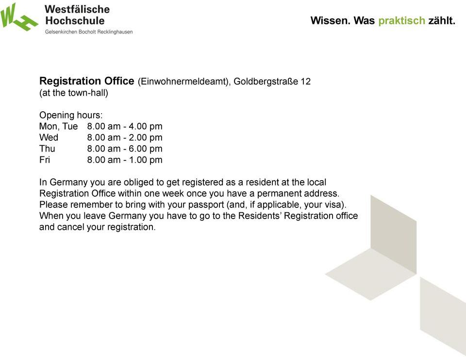 00 pm In Germany you are obliged to get registered as a resident at the local Registration Office within one week once you have