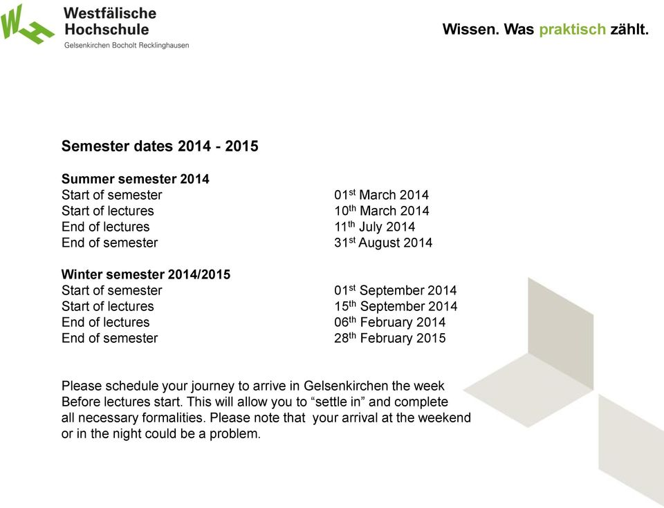 lectures 06 th February 2014 End of semester 28 th February 2015 Please schedule your journey to arrive in Gelsenkirchen the week Before lectures