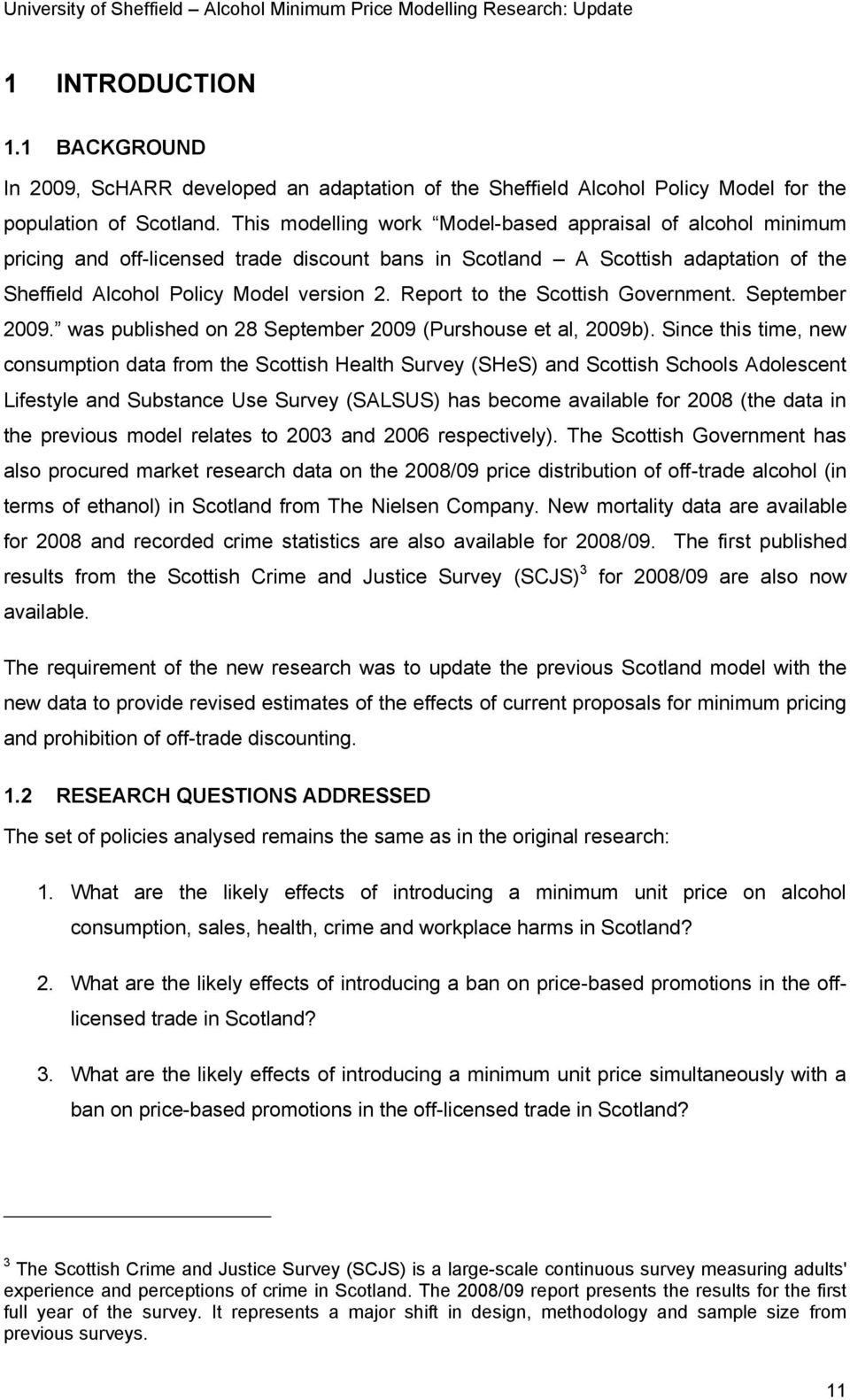 Report to the Scottish Government. September 2009. was published on 28 September 2009 (Purshouse et al, 2009b).