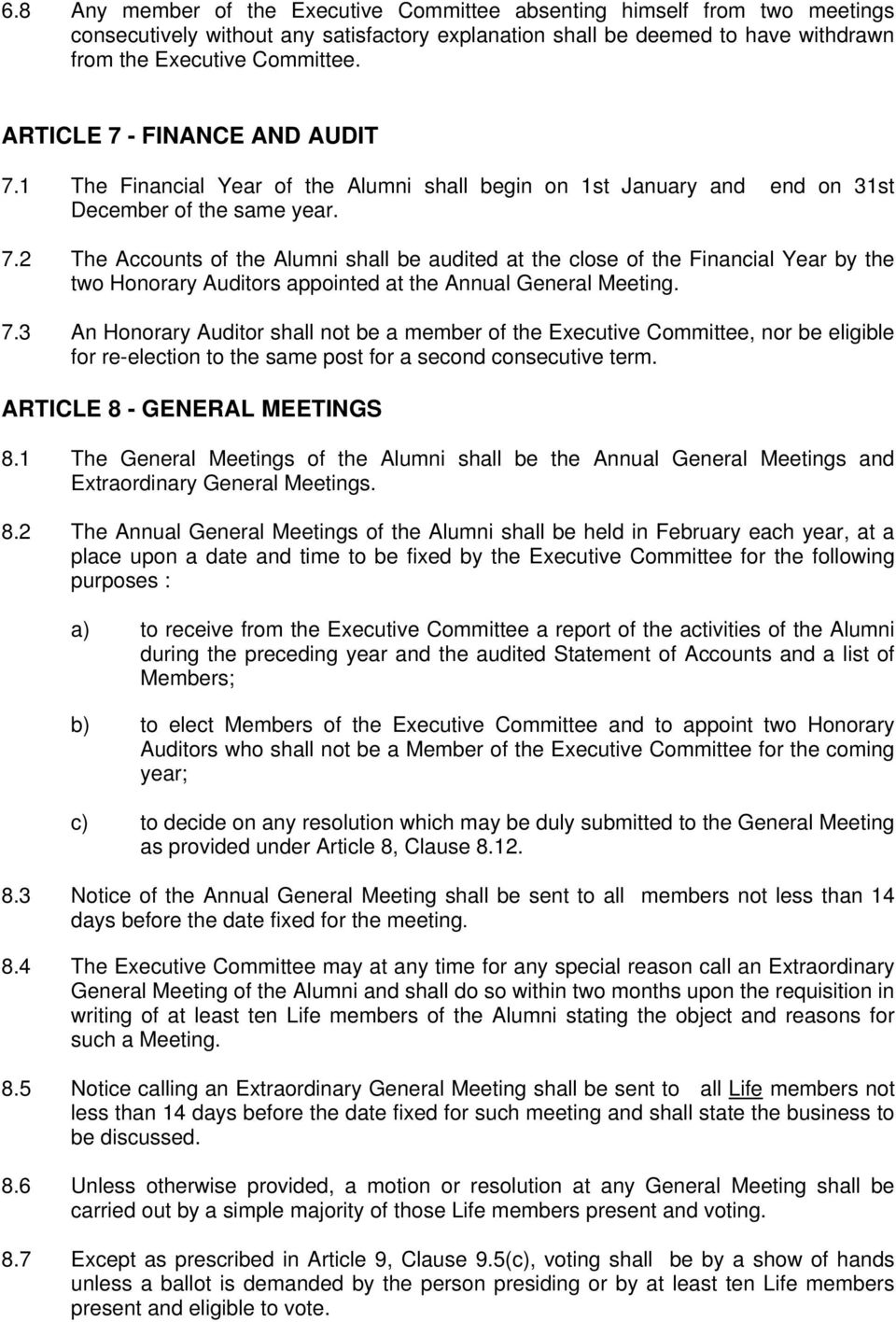 7.3 An Honorary Auditor shall not be a member of the Executive Committee, nor be eligible for re-election to the same post for a second consecutive term. ARTICLE 8 - GENERAL MEETINGS 8.