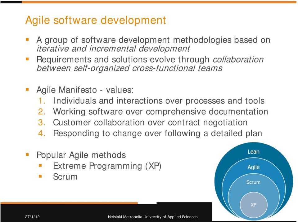 Individuals and interactions over processes and tools 2. Working software over comprehensive documentation 3.