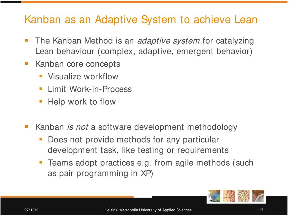Help work to flow Kanban is not a software development methodology Does not provide methods for any particular