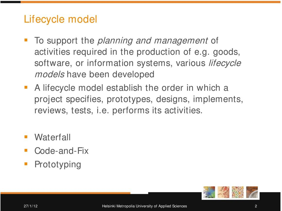 goods, software, or information systems, various lifecycle models have been developed A