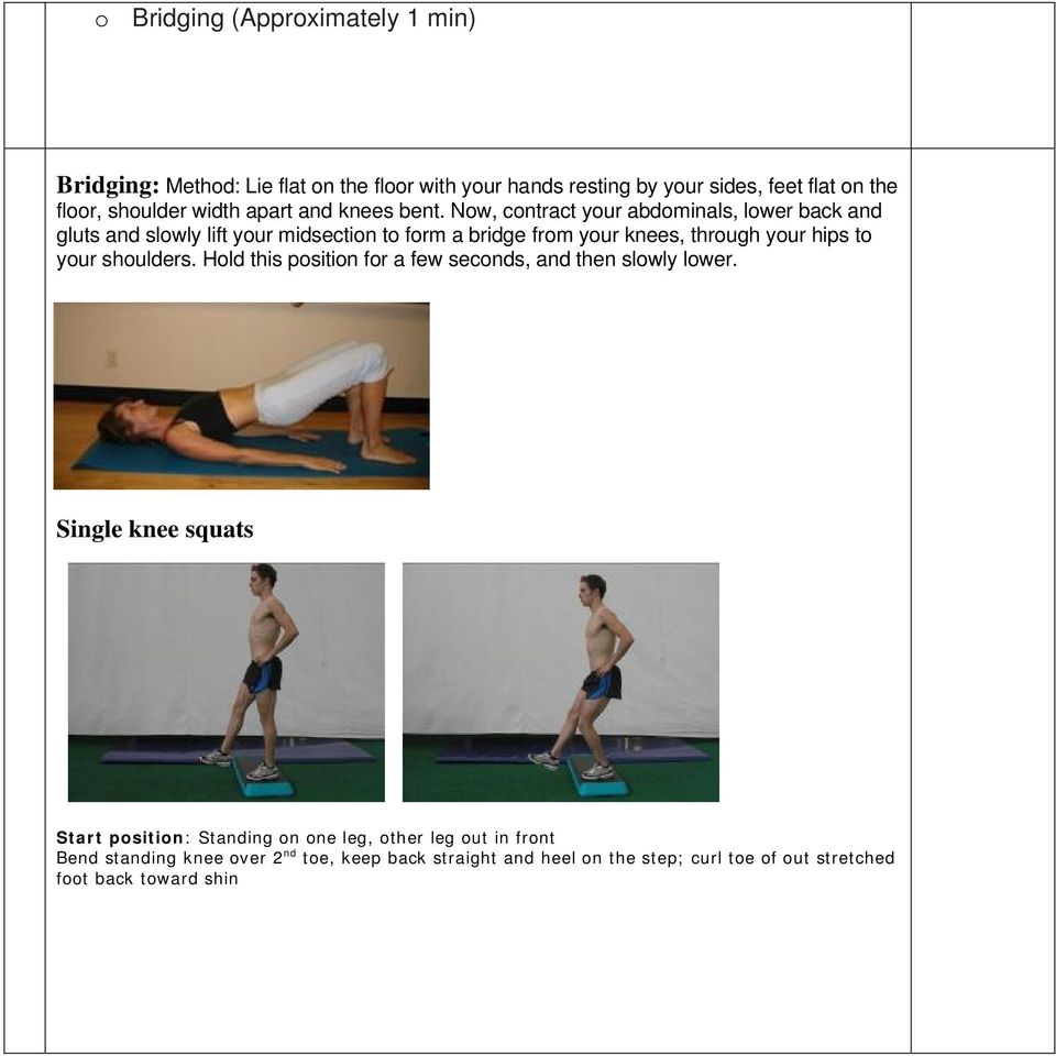 Now, contract your abdominals, lower back and gluts and slowly lift your midsection to form a bridge from your knees, through your hips to your