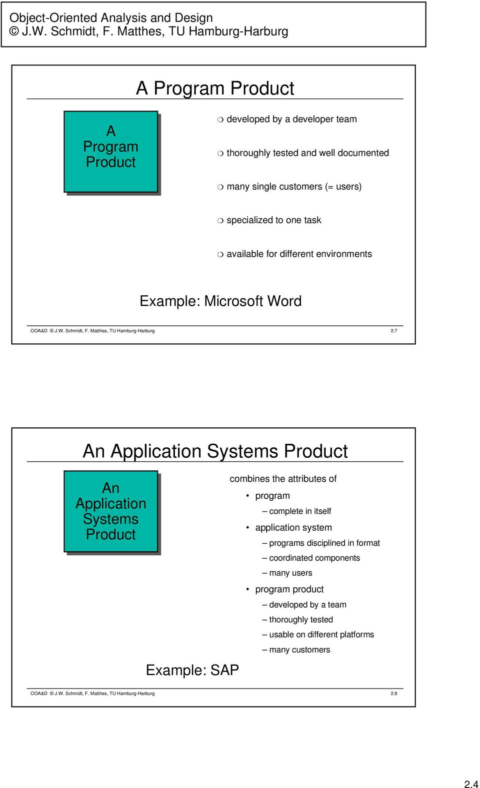 7 An Application Systems Product An Application Systems Product Example: SAP combines the attributes of program complete in itself