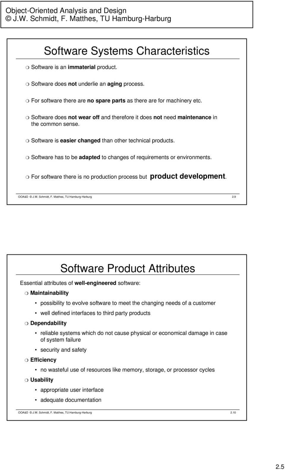 Software has to be adapted to changes of requirements or environments. For software there is no production process but product development. 2.