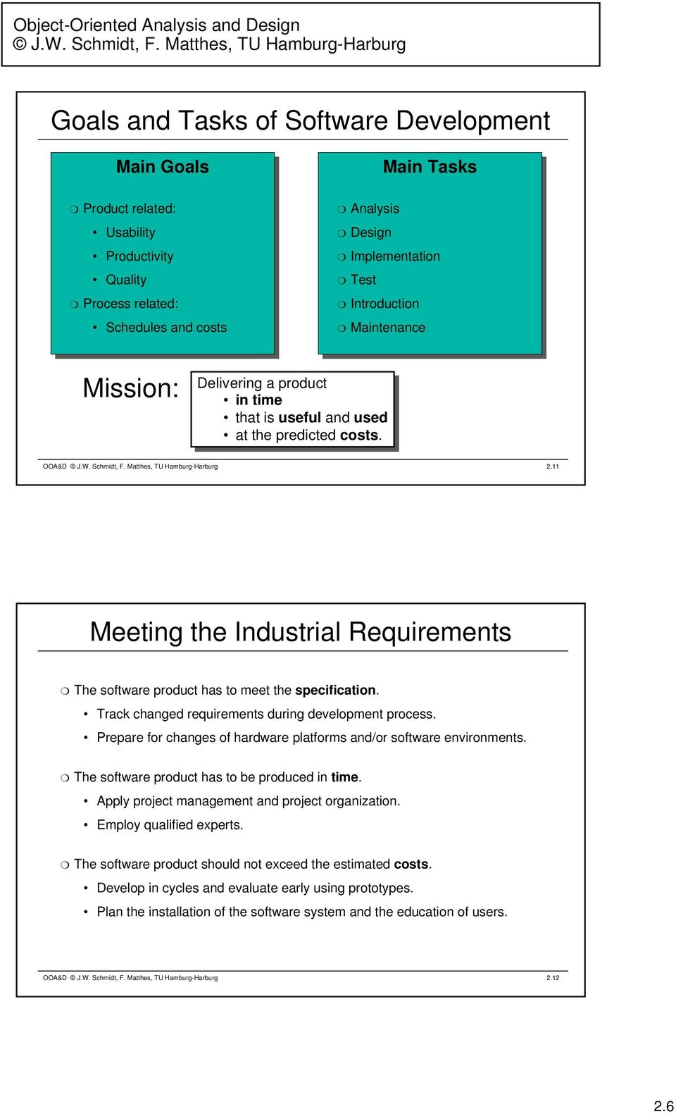 11 Meeting the Industrial Requirements The software product has to meet the specification. Track changed requirements during development process.