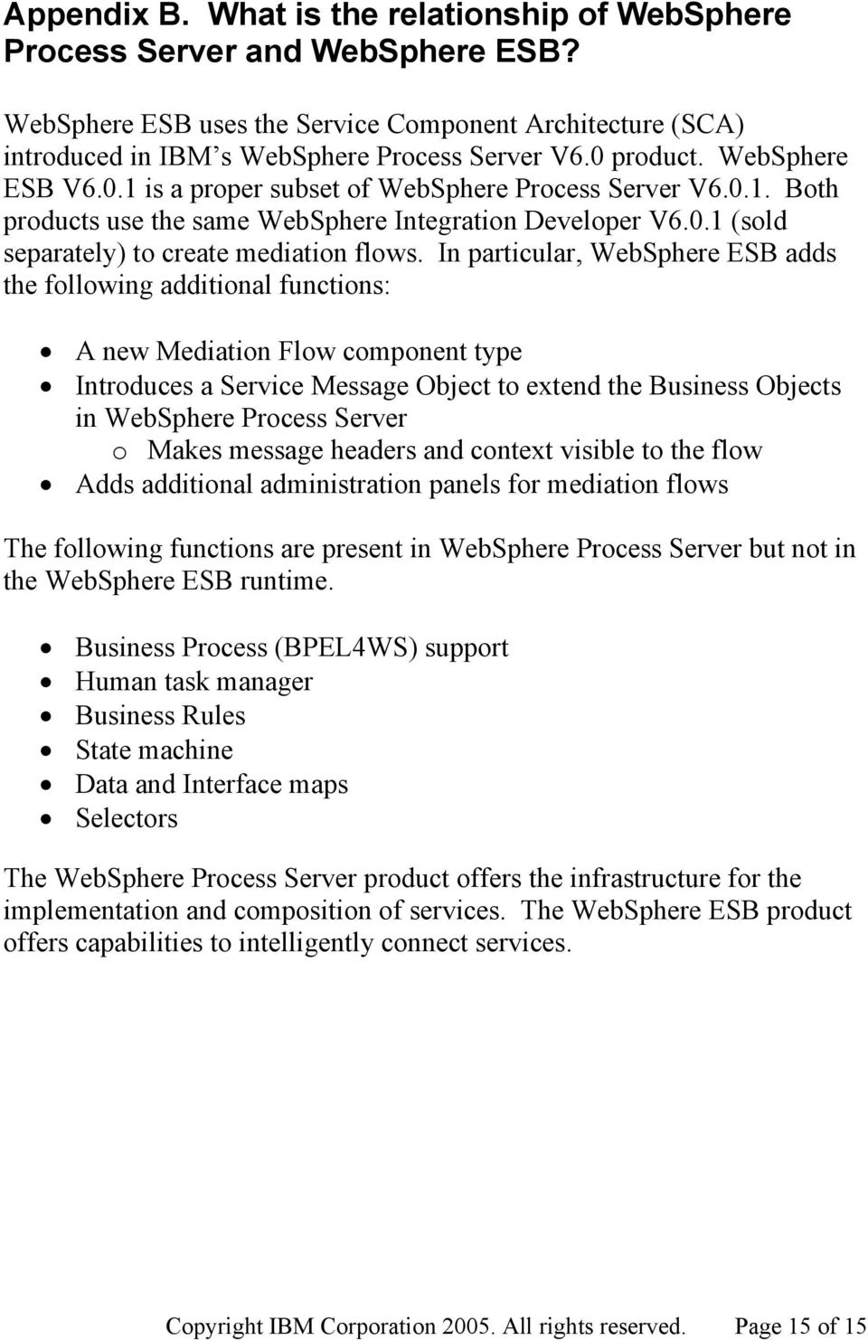 In particular, WebSphere ESB adds the following additional functions: A new Mediation Flow component type Introduces a Service Message Object to extend the Business Objects in WebSphere Process