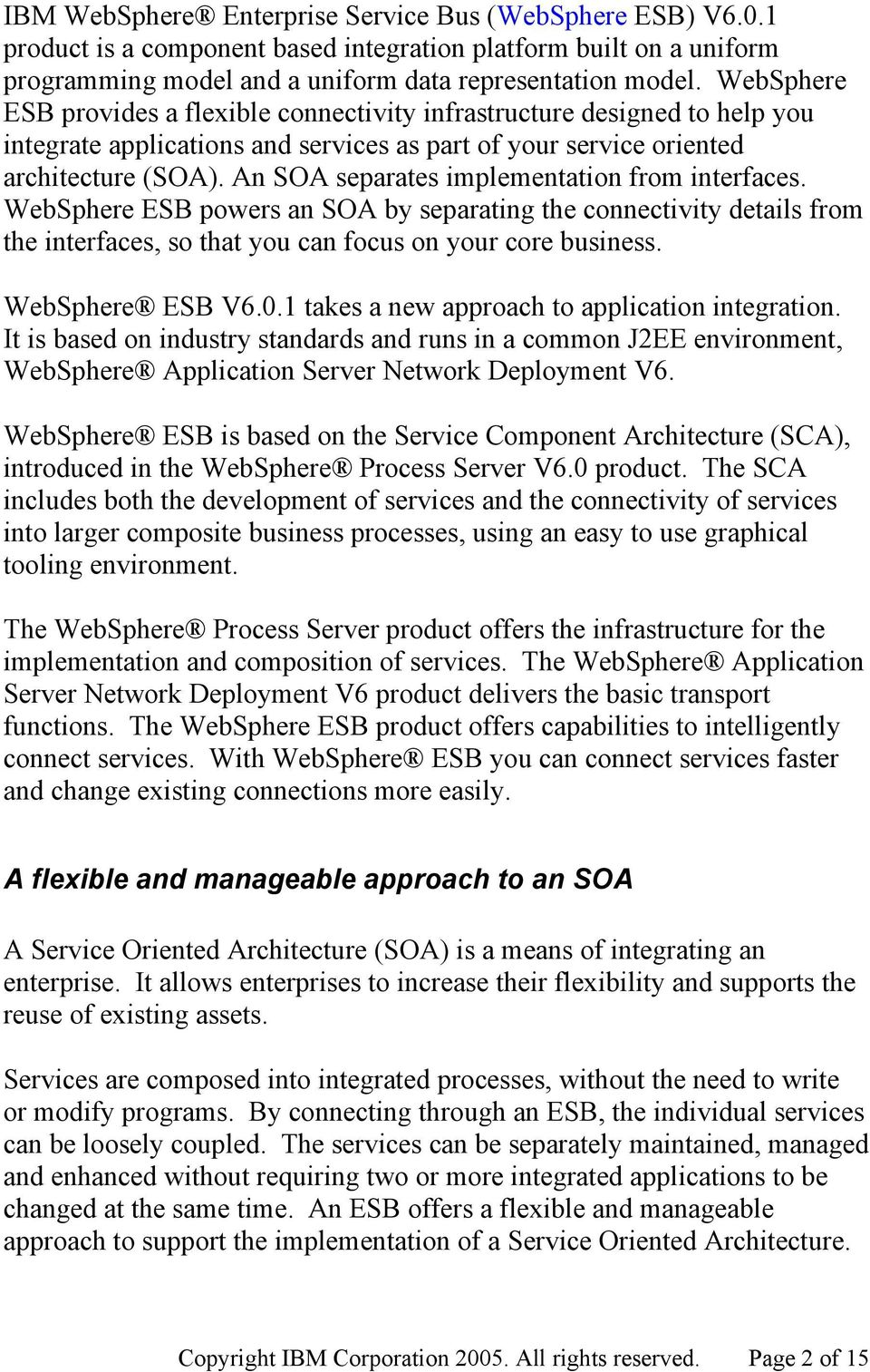 An SOA separates implementation from interfaces. WebSphere ESB powers an SOA by separating the connectivity details from the interfaces, so that you can focus on your core business. WebSphere ESB V6.