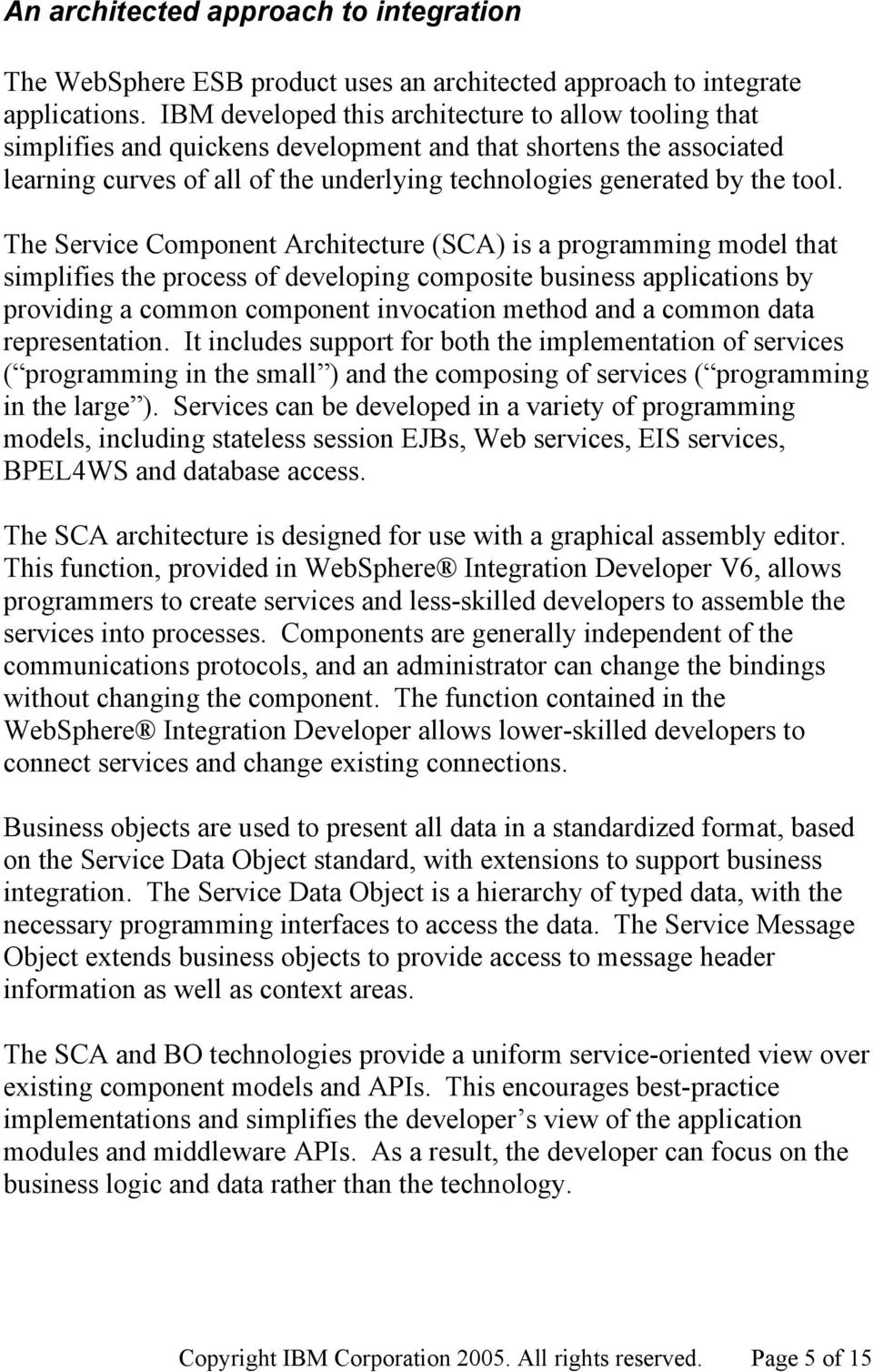The Service Component Architecture (SCA) is a programming model that simplifies the process of developing composite business applications by providing a common component invocation method and a