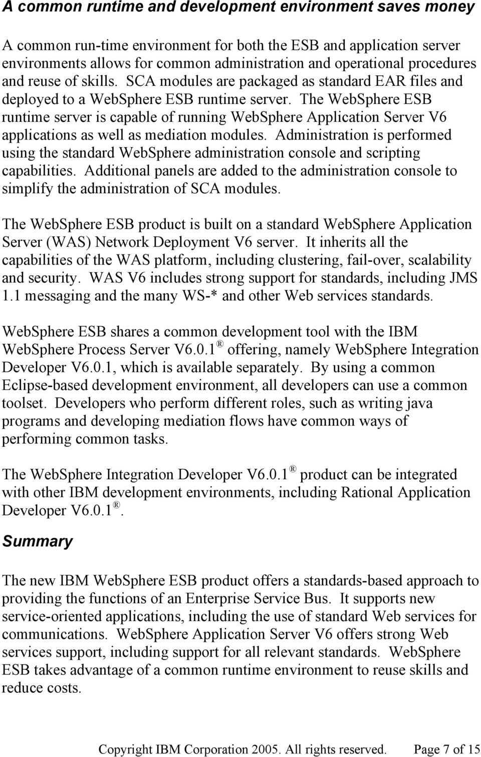 The WebSphere ESB runtime server is capable of running WebSphere Application Server V6 applications as well as mediation modules.