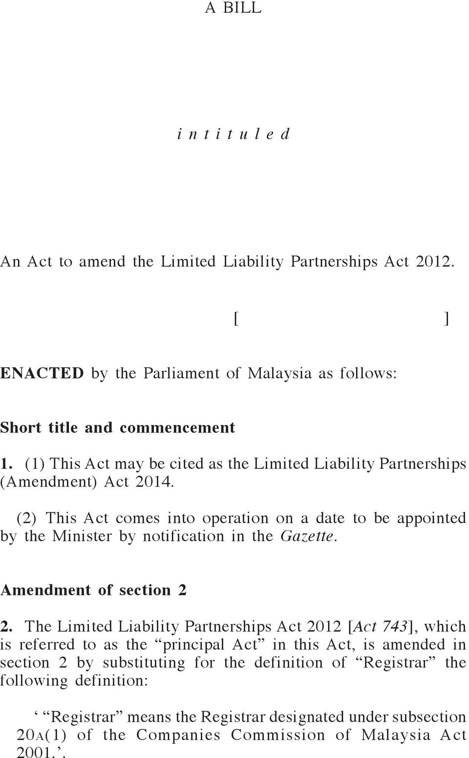 (2) This Act comes into operation on a date to be appointed by the Minister by notification in the Gazette. Amendment of section 2 2.
