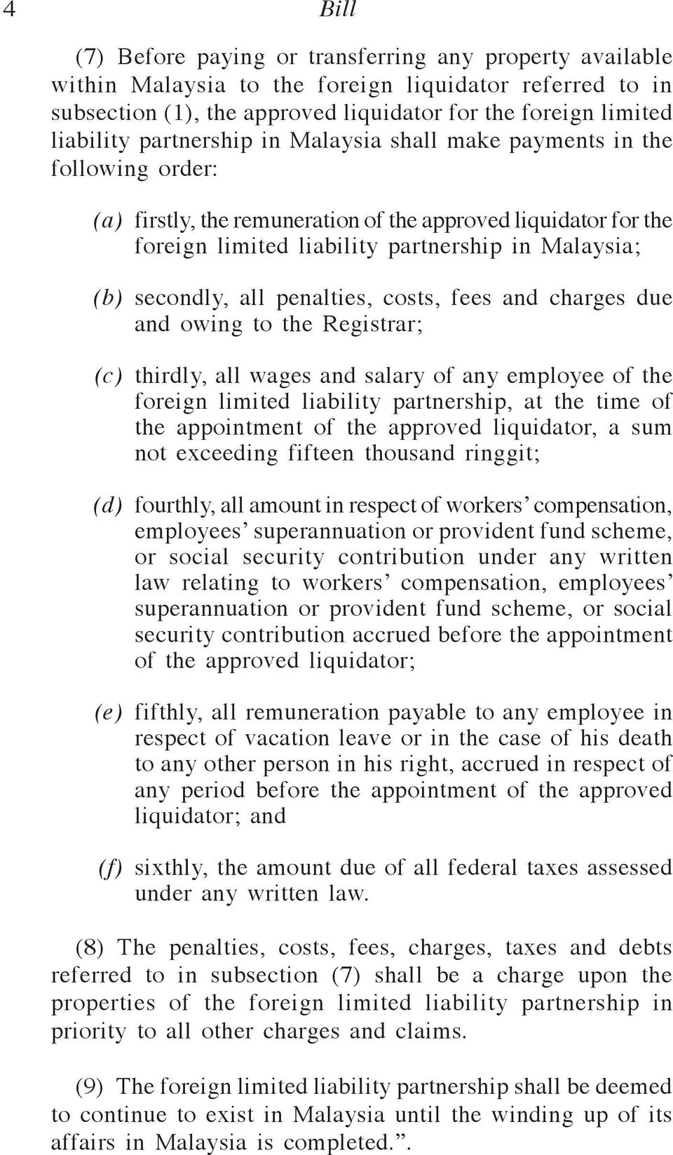 all penalties, costs, fees and charges due and owing to the Registrar; (c) thirdly, all wages and salary of any employee of the foreign limited liability partnership, at the time of the appointment