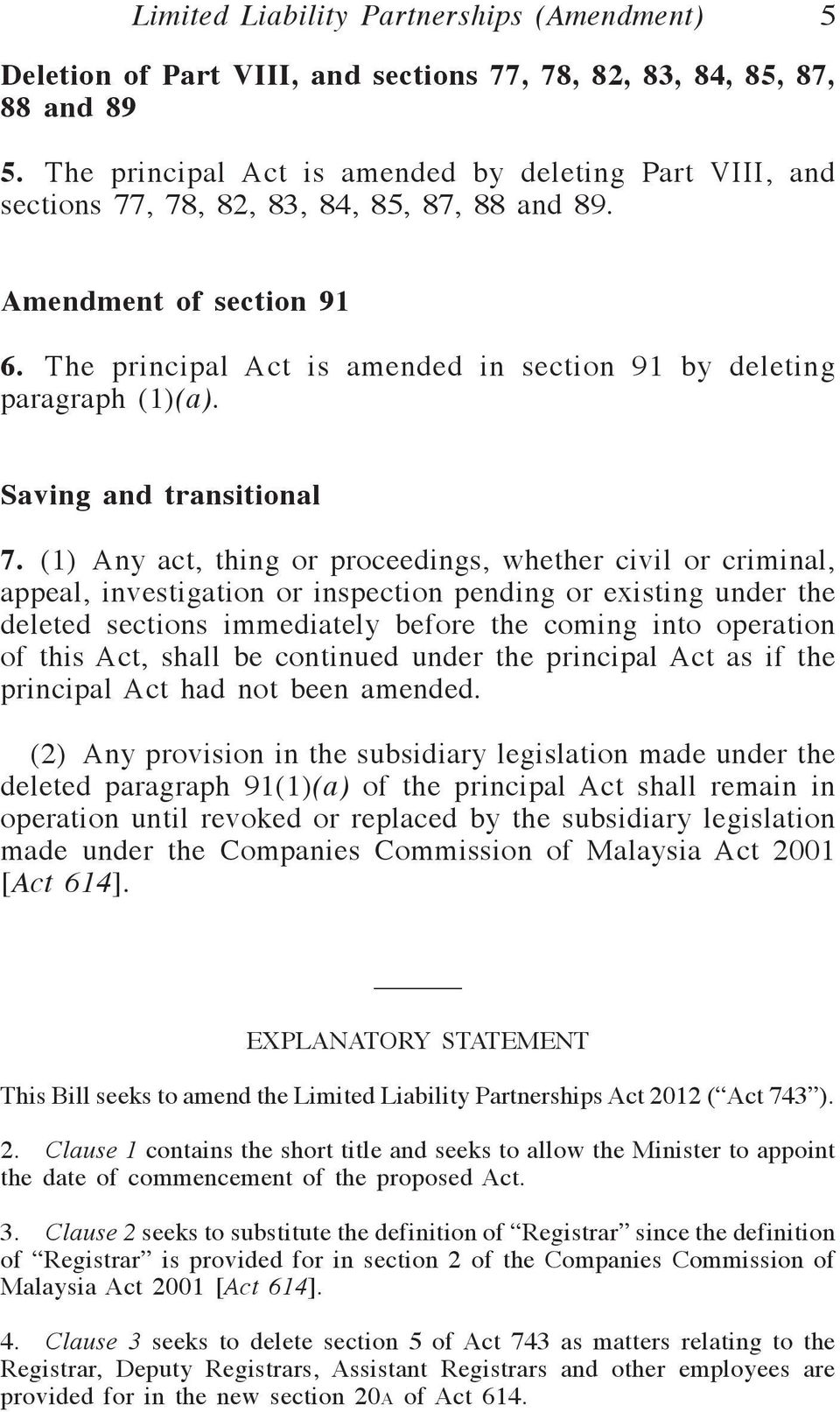 The principal Act is amended in section 91 by deleting paragraph (1)(a). Saving and transitional 7.