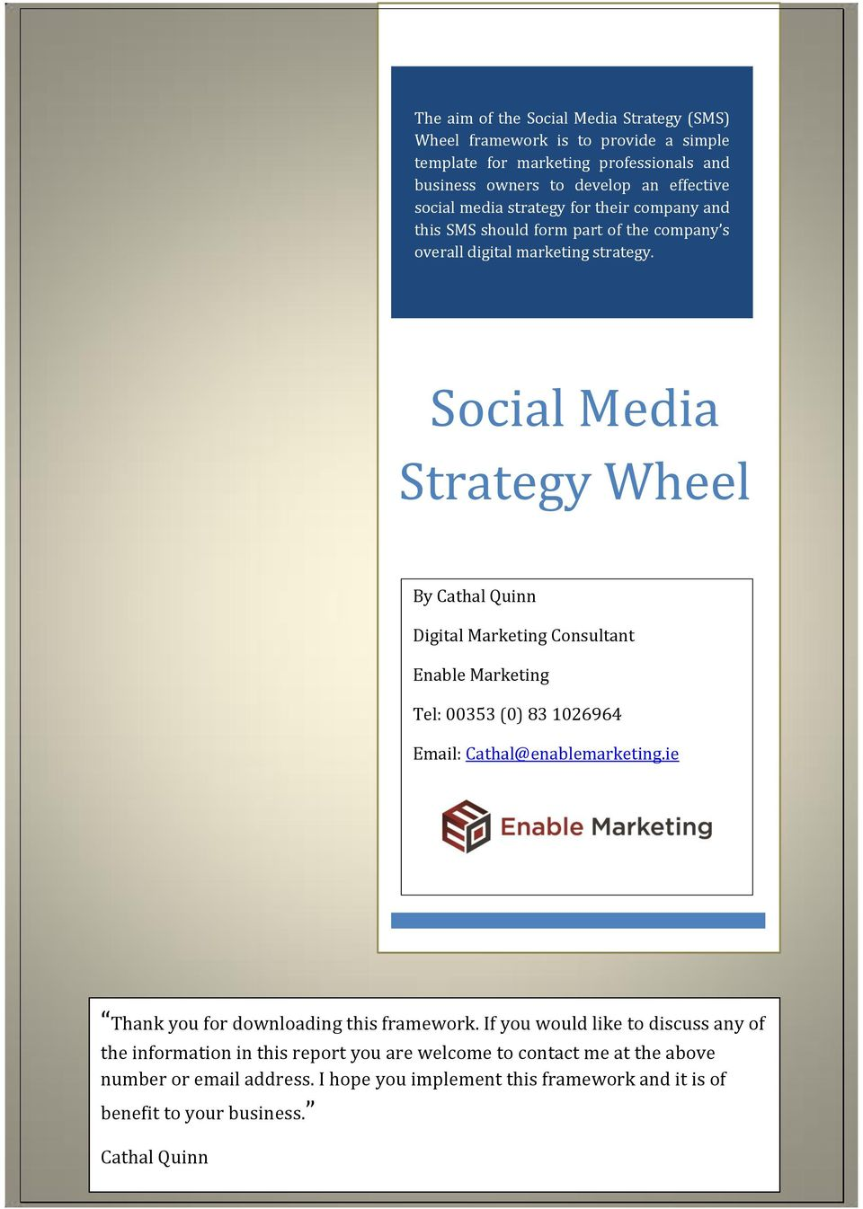 Social Media Strategy Wheel By Cathal Quinn Digital Marketing Consultant Enable Marketing Tel: 00353 (0) 83 1026964 Email: Cathal@enablemarketing.