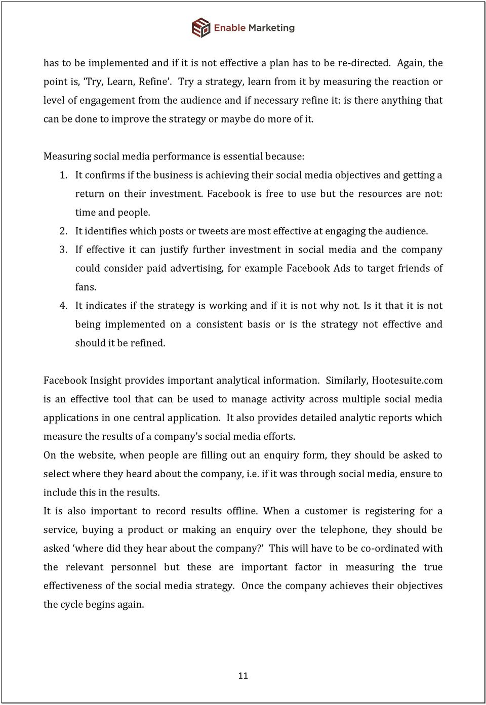 more of it. Measuring social media performance is essential because: 1. It confirms if the business is achieving their social media objectives and getting a return on their investment.